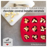 Valentine's Chocolate-Covered Banana Caramels – Brilliant By Brooke Guest Post!