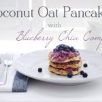 Coconut Oat Pancakes with Blueberry Chia Compote by Not Your Typical Dietician