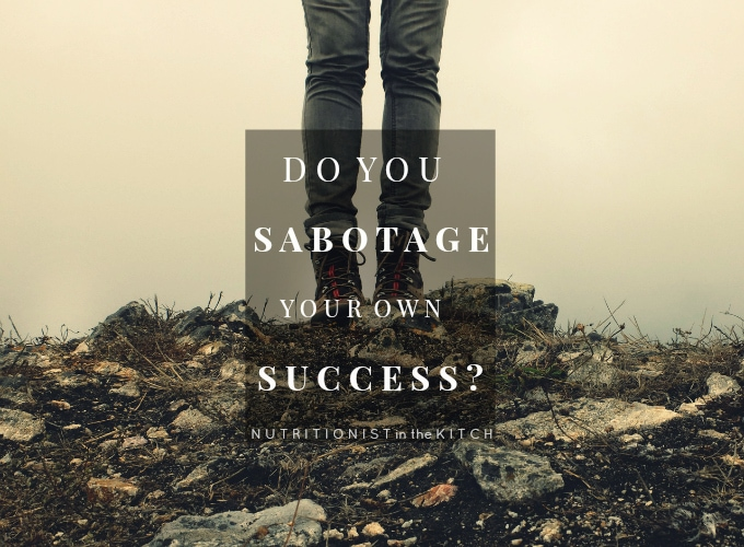 Do You SABOTAGE your own SUCCESS? via Nutritionist in the Kitch