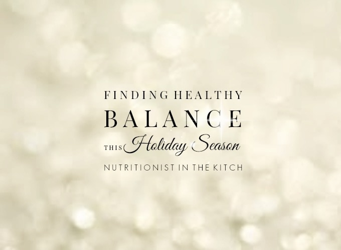 Finding Healthy Balance This Holiday Season via Nutritionist in the Kitch