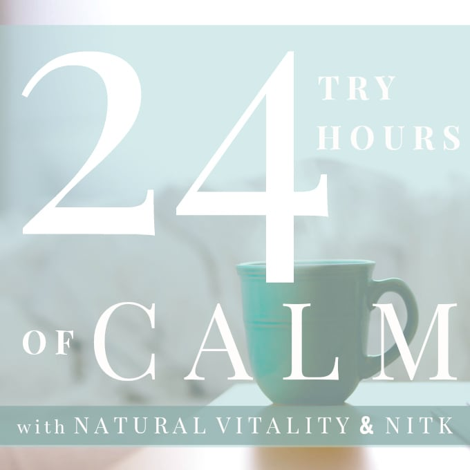 Natural Vitality 24-Hours Of Calm FREE Guide via Nutritionist in the Kitch