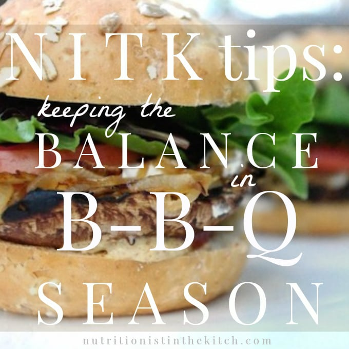 Nutritionist in the Kitch // Keeping the Balance in BBQ Season!