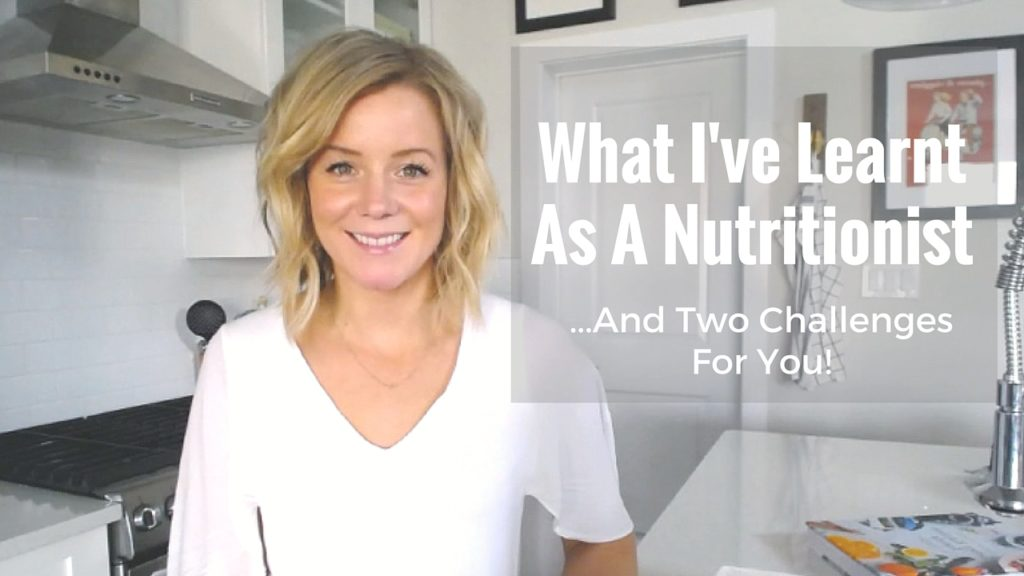 Video: What I've Learnt As a Nutritionist And Two Challenges For You!!
