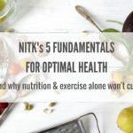 NITK's 5 FUNDAMENTALS FOR OPTIMAL HEALTH....why nutrition & exercise alone won't cut it!