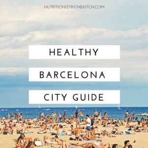NITK's Healthy Barcelona City Guide - check out what to SEE, DO, & EAT in Barcelona to stay healthy!