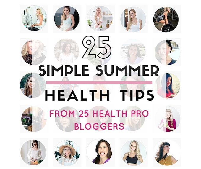 25 SIMPLE SUMMER HEALTH TIPS FROM 25 HEALTH PRO BLOGGERS via Nutritionist in the Kitch