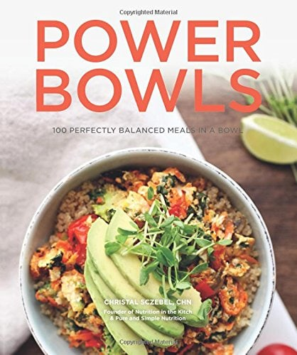Power Bowls Cookbook by Christal Sczebel - Nutrition in the Kitch
